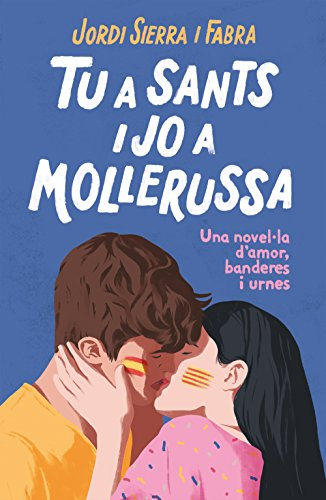 Tu a Sants i jo a Mollerussa: Una novel·la d'amor, banderes i urnes (Catalan Edition) por Jordi Sierra i Fabra