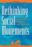 Rethinking Social Movements: Structure, Meaning, and Emotion: Structure, Meaning, and Emotion (People, Passions, and Power) (People, Passions, and ... Organizations and the Political Process)