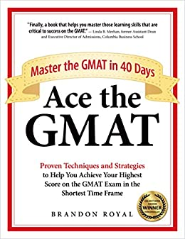Ace the GMAT: Master the GMAT in 40 Days (English Edition) di [Royal, Brandon]