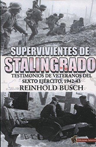 Supervivientes de Stalingrado: Testimonios de vetaranos del Sexto Ejército, 1942-43 por Reinhold Busch
