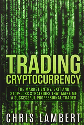 Cryptocurrency: The Market Entry, Exit and Stop-Loss Strategies that made me a Successful Professiional Trader: Volume 2 (Crypto Trading Secrets)