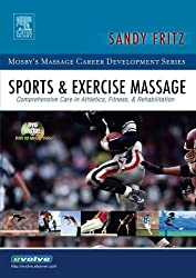 Sports & Exercise Massage: Comprehensive Care in Athletics, Fitness, & Rehabilitation, 1e: Comprehensive Care in Athletics, Fitness, and Rehabilitation (Mosby's Massage Career Development)