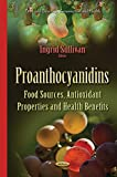 Proanthocyanidins: Food Sources, Antioxidant Properties & Health Benefits (Food and Beverage Consumption and Health)