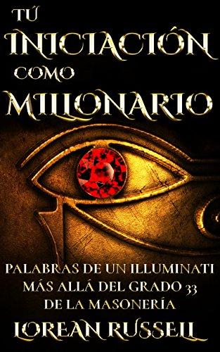 Tú Iniciación como Millonario: Palabras de un Illuminati Más Allá del Grado 33 de la Masonería por Lorean Russell