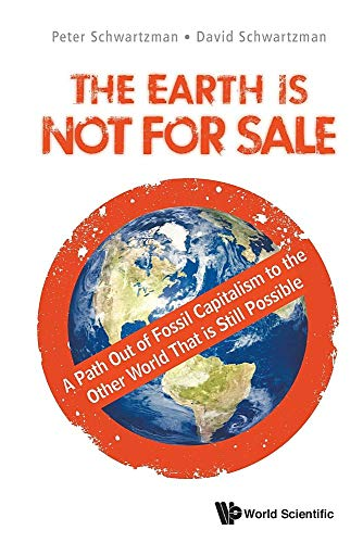 Earth Is Not For Sale, The: A Path Out Of Fossil Capitalism To The Other World That Is Still Possible
