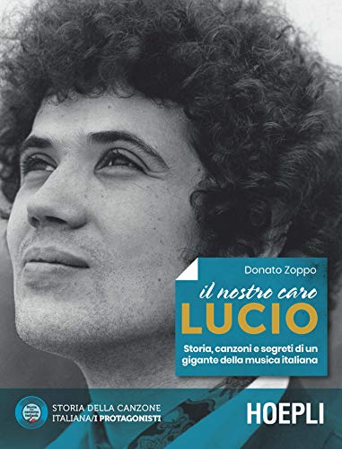 Il nostro caro Lucio. Storia, canzoni e segreti di un gigante della musica italiana