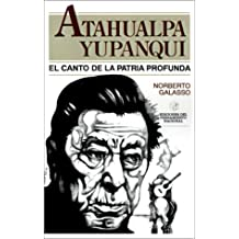 """Atahualpa Yupanqui: El Canto de la Patria Profunda (Coleccion """"Los Malditos"""")"""