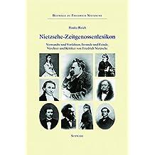 Nietzsche-Zeitgenossenlexikon: Verwandte und Vorfahren, Freunde und Feinde, Verehrer und Kritiker von Friedrich Nietzsche (Beiträge zu Friedrich Nietzsche, Band 7)