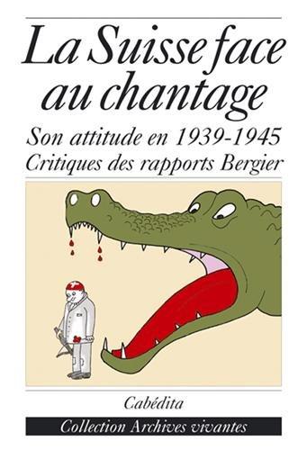 La Suisse face au chantage : A propos du débat sur l'attitude de la Suisse pendant la Seconde Guerre mondiale et des rapports de la Commission Bergier