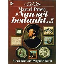 Nun sei bedankt...  Mein Richard-Wagner-Buch