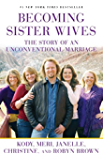 Becoming Sister Wives: The Story of an Unconventional Marriage (English Edition)