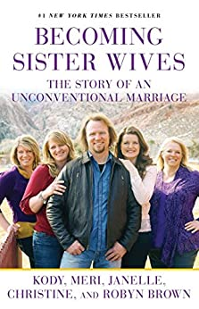 Becoming Sister Wives: The Story of an Unconventional Marriage (English Edition) von [Brown, Kody, Brown, Meri, Brown, Janelle, Brown, Christine, Brown, Robyn]