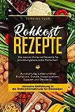 Rohkost Rezepte: Die besten Rohkost Rezepte für ernährungsbewusste Menschen. Ausstattung, Lebensmittel, Frühstück, Salate, Hauptspeisen, Suppen und Dessert. Inklusive Einführung in die Rohkosternährug - Cooking Club