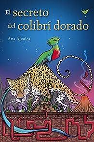 El secreto del colibrí dorado  - Narrativa Juvenil) par Ana Alcolea