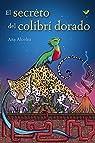 El secreto del colibrí dorado  - Narrativa Juvenil) par Alcolea