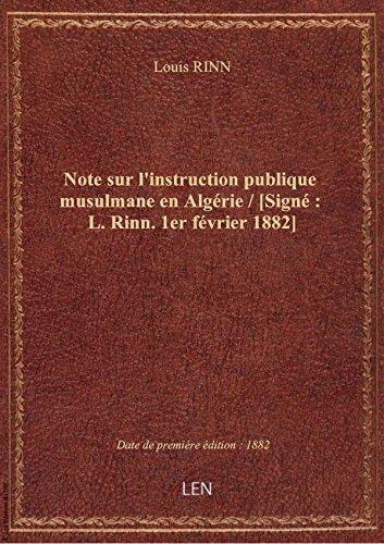 Note sur l'instruction publique musulmane en Algérie / [Signé : L. Rinn. 1er février 1882]