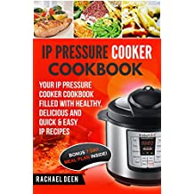 INSTANT POT: IP Pressure Cooker Cookbook: Your IP Pressure Cooker Cookbook Filled With Healthy, Delicious And Quick & Easy IP Recipes (English Edition)