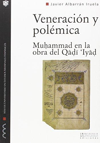 Veneración y polémica: Muhammad en la obra del Qadi 'Iyad (Monografías del Máster Universitario en Estudios Medievales Hispánicos) por Javier Albarrán Iruela