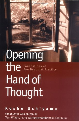 Opening the Hand of Thought: Foundations of Zen Buddhist Practice por Kosho Uchiyama