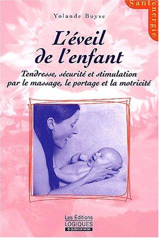 L'éveil de l'enfant. Tendresse, sécurité et stimulation par le massage, le portage, la motricité par Yolande Buyse