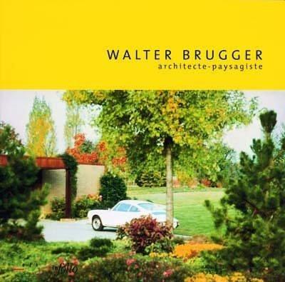 Walter Brugger. Architecte paysagiste
