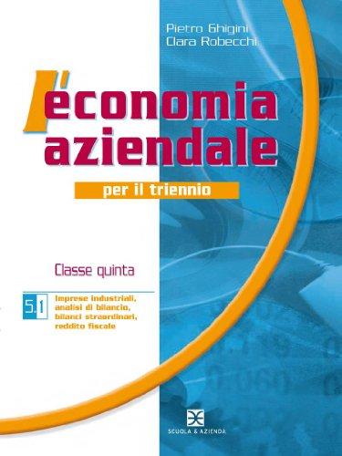 L'economia aziendale. Con bilancio d'esercizio e laboratorio. PEr gli Ist. tecnici: 5