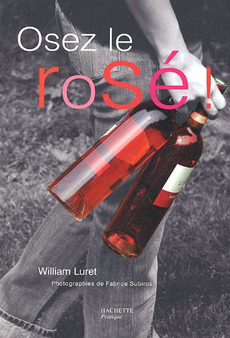 Osez le rosé ! par William Luret