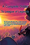 A Complete Guide To League of Legends: Adc, Mid, Jg, Top, support, plus tips! (English Edition)