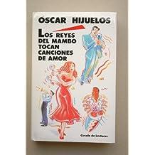 Los reyes del Mambo tocan canciones de amor / Óscar Hijuelos ; traducción de Alejandro García Reyes
