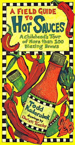A Field Guide to Hot Sauces: A Chilihead's Tour of More Than 100 Blazing Brews par Todd Kaderabek