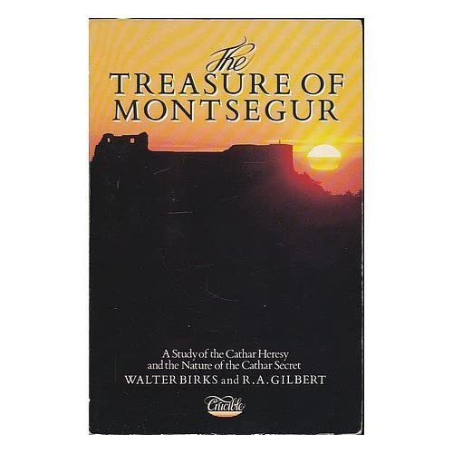 The Treasure of Montsegur: Study of the Cathar Heresy and the Nature of the Cathar Secret by Walter Birks (1987-02-12)