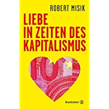 Liebe in Zeiten des Kapitalismus - Unsere Gesellschaft in zehn Thesen