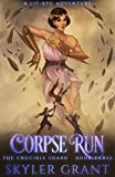 Corpse Run: A LitRPG Adventure (The Crucible Shard Book 3)