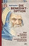 Die Benedikt-Option: Eine Strategie für Christen in einer nachchristlichen Gesellschaft