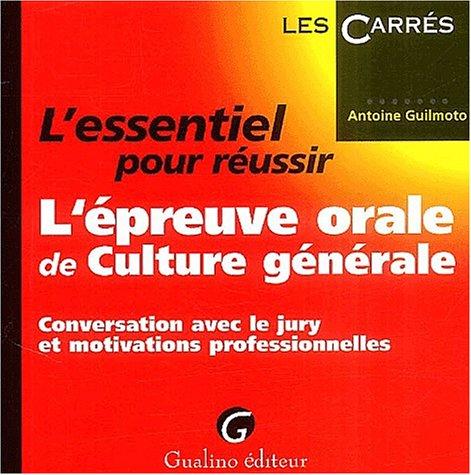 L'essentiel pour réussir l'épreuve orale de culture générale : Conversation avec le jury et motivations professionnelles