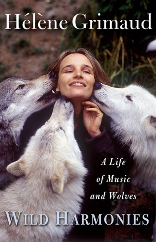 By Helene Grimaud - Wild Harmonies: A Life of Music and Wolves
