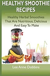 Healthy Smoothie Recipes: Healthy Herbal Smoothies That Are Nutritious, Delicious and Easy to Make by Dobbins, Lee Anne (5/29/2012)