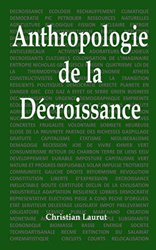 Anthropologie de la décroissance: Causerie en 5 parties et 66 questions par Christian Laurut