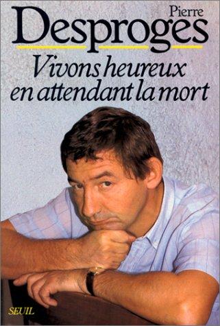 Vivons heureux en attendant la mort par Pierre Desproges