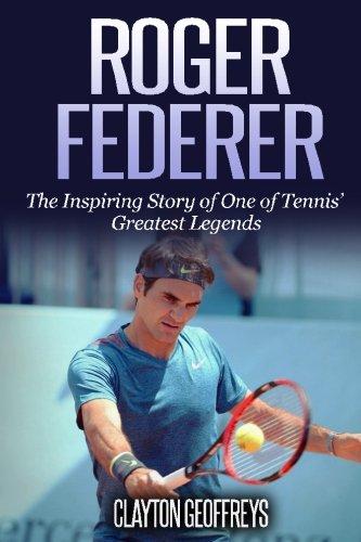 Roger Federer: The Inspiring Story of One of Tennis' Greatest...
