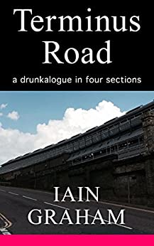 Terminus Road: a drunkalogue in four sections by [Graham, Iain]