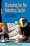 Marketing for the Voluntary Sector: A Practical Guide for Charities and Non-Governmen...