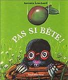 Pas si bête ! / Antonin Louchard | Louchard, Antonin (1954-....). Auteur. Illustrateur