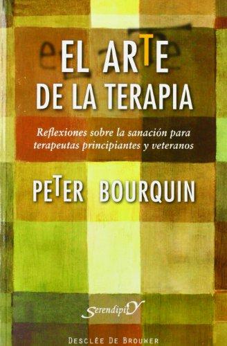 El arte de la terapia: Reflexiones sobre la sanación para terapeutas principiantes y veteranos (Serendipity)