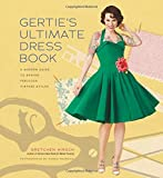 Gerties Ultimate Dress Book: A Modern Guide to Sewing Fabulous Vintage Styles (Gerties Sewing)