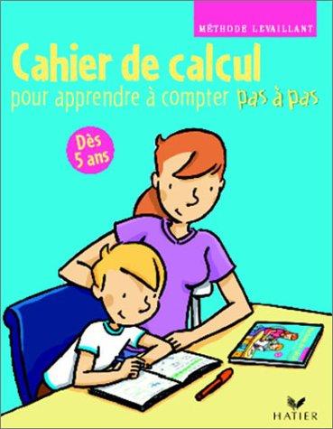 Pas à pas : Cahier de calcul pour apprendre à compter pas à pas par Anne Levaillant, Stéphanie Fragner