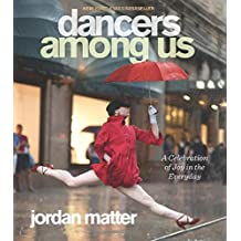 Dancers Among Us: A Celebration of Joy in the Everyday by Jordan Matter (2012-10-23)