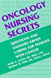 Oncology Nursing Secrets: Questions and Answers About Caring for Patients with Cancer (The Secrets Series)