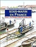 Odyssée du sous-marin en France (tome 1)