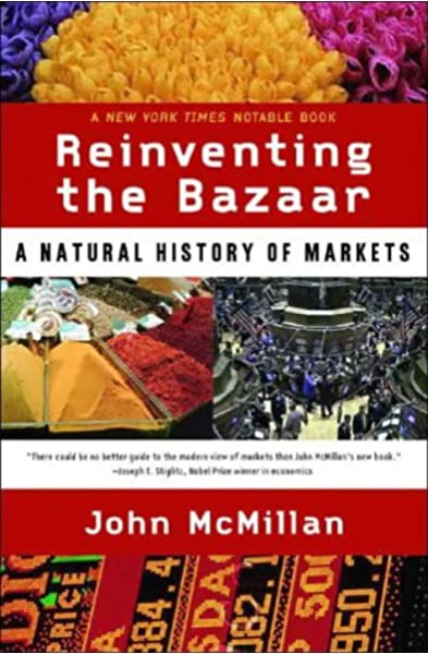 Reinventing The Bazaar A Natural History Of Markets Amazon Co Uk Mcmillan John 9780393323719 Books